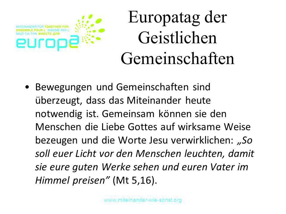 www.miteinander-wie-sonst.org Europatag der Geistlichen Gemeinschaften Bewegungen und Gemeinschaften sind überzeugt, dass das Miteinander heute notwen