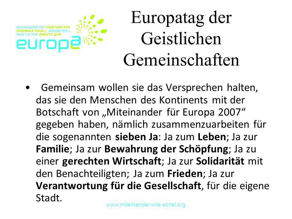 www.miteinander-wie-sonst.org Europatag der Geistlichen Gemeinschaften Gemeinsam wollen sie das Versprechen halten, das sie den Menschen des Kontinent