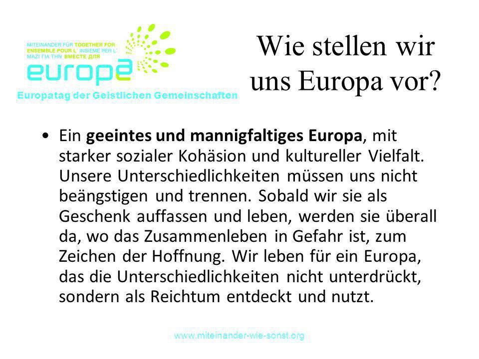 www.miteinander-wie-sonst.org Wie stellen wir uns Europa vor? Ein geeintes und mannigfaltiges Europa, mit starker sozialer Kohäsion und kultureller Vi