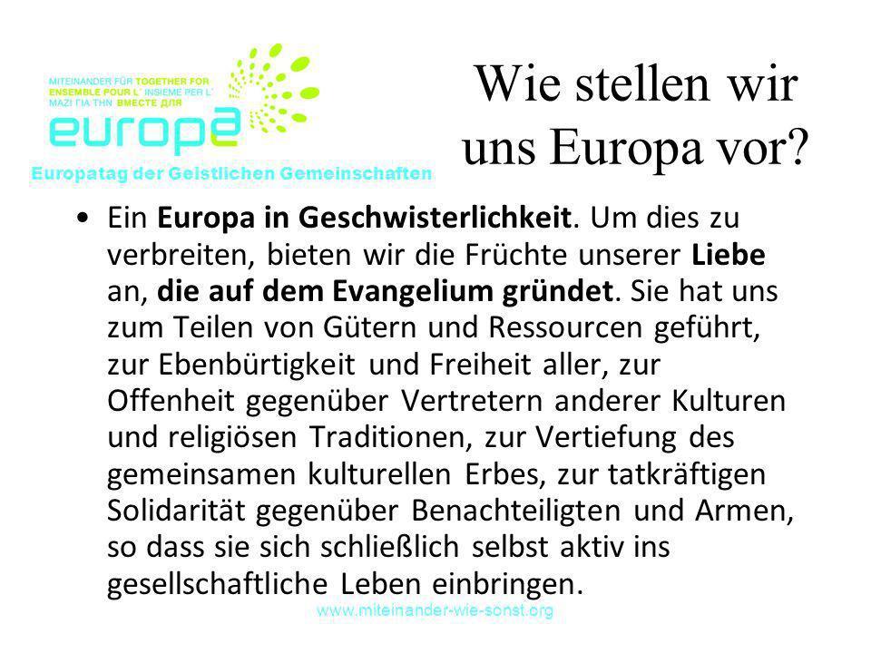 www.miteinander-wie-sonst.org Wie stellen wir uns Europa vor? Ein Europa in Geschwisterlichkeit. Um dies zu verbreiten, bieten wir die Früchte unserer