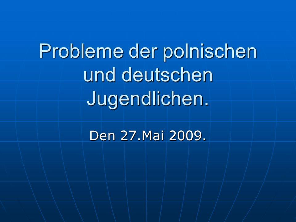 Probleme der polnischen und deutschen Jugendlichen. Den 27.Mai 2009.
