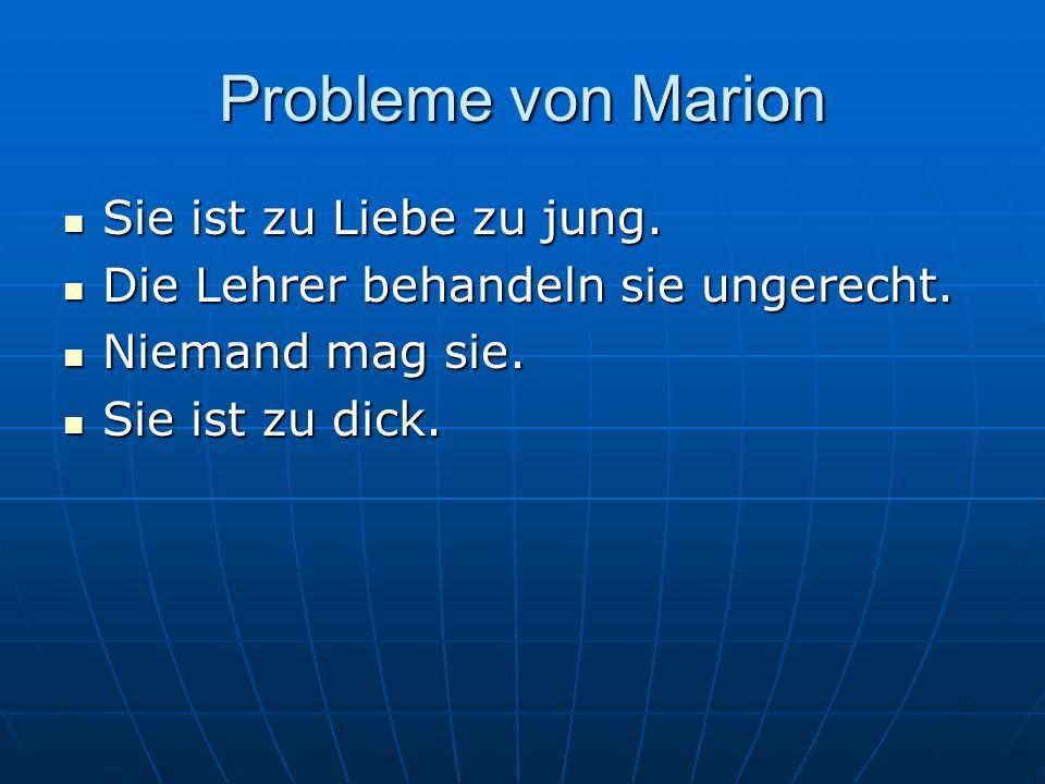 Probleme von Marion Sie ist zu Liebe zu jung. Sie ist zu Liebe zu jung. Die Lehrer behandeln sie ungerecht. Die Lehrer behandeln sie ungerecht. Nieman