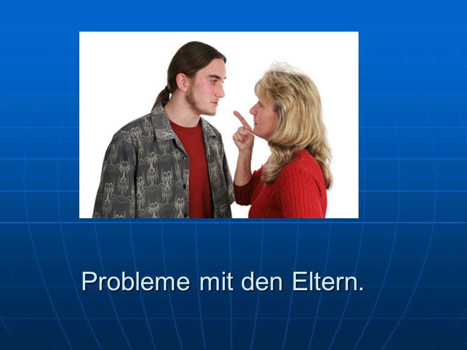 Probleme mit den Eltern.