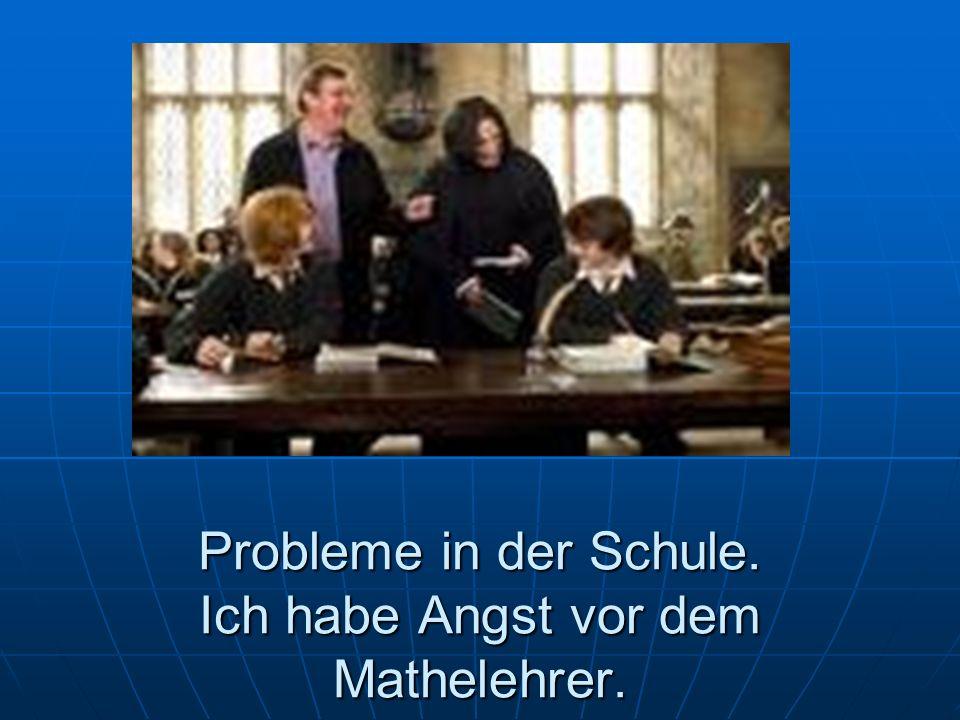 Probleme in der Schule. Ich habe Angst vor dem Mathelehrer.
