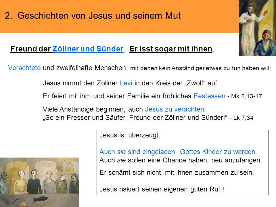 2. Geschichten von Jesus und seinem Mut Freund der Zöllner und Sünder. Er isst sogar mit ihnen. Verachtete und zweifelhafte Menschen, mit denen kein A