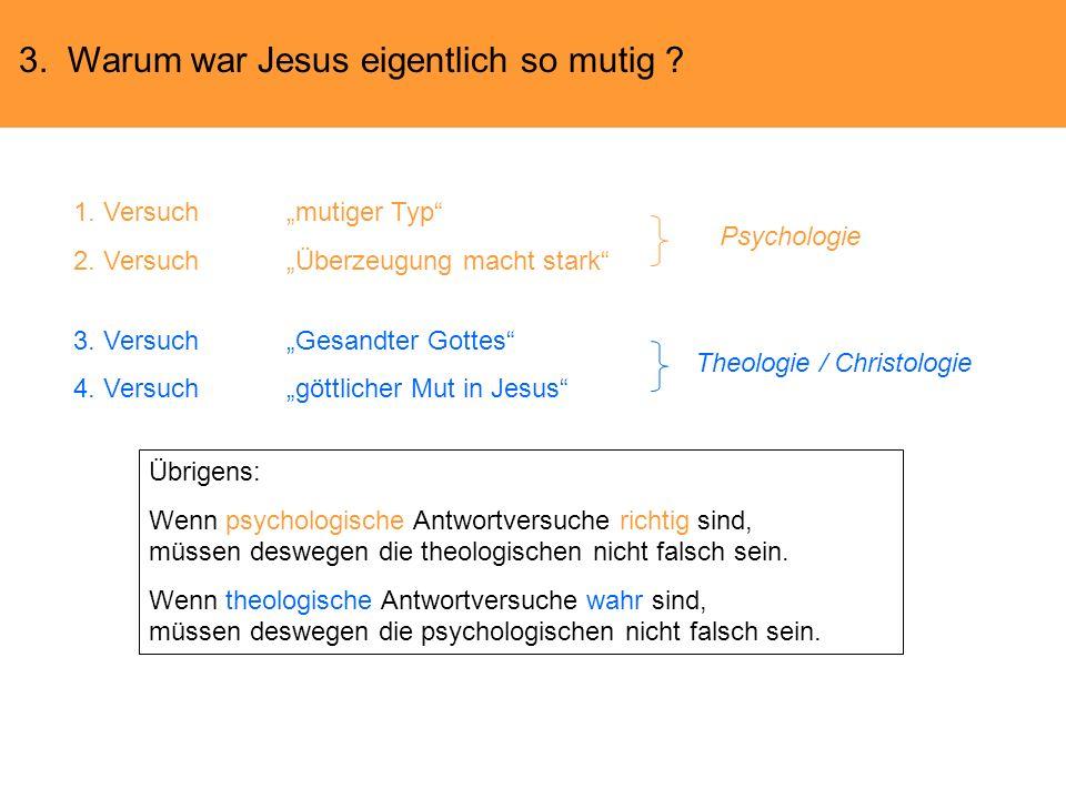 3. Warum war Jesus eigentlich so mutig ? 1. Versuchmutiger Typ 2. VersuchÜberzeugung macht stark 3. VersuchGesandter Gottes 4. Versuchgöttlicher Mut i
