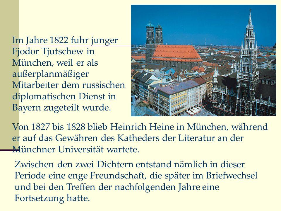Im Jahre 1822 fuhr junger Fjodor Tjutschew in München, weil er als außerplanmäßiger Mitarbeiter dem russischen diplomatischen Dienst in Bayern zugetei