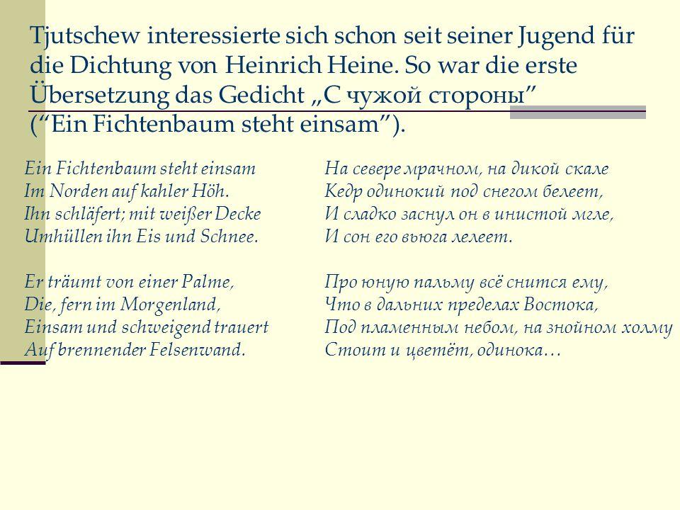 Unter den ersten Übersetzungen sind Gedichte aus dem Zyklus Lyrisches Intermezzo von Heine, zum Beispiel Liebste, sollst mir heute sagen – Друг, откройся предо мною.