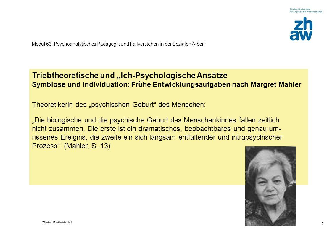 Zürcher Fachhochschule 2 Modul 63: Psychoanalytisches Pädagogik und Fallverstehen in der Sozialen Arbeit Triebtheoretische und Ich-Psychologische Ansä