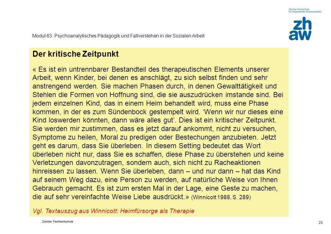 Zürcher Fachhochschule 20 Modul 63: Psychoanalytisches Pädagogik und Fallverstehen in der Sozialen Arbeit Der kritische Zeitpunkt « Es ist ein untrenn