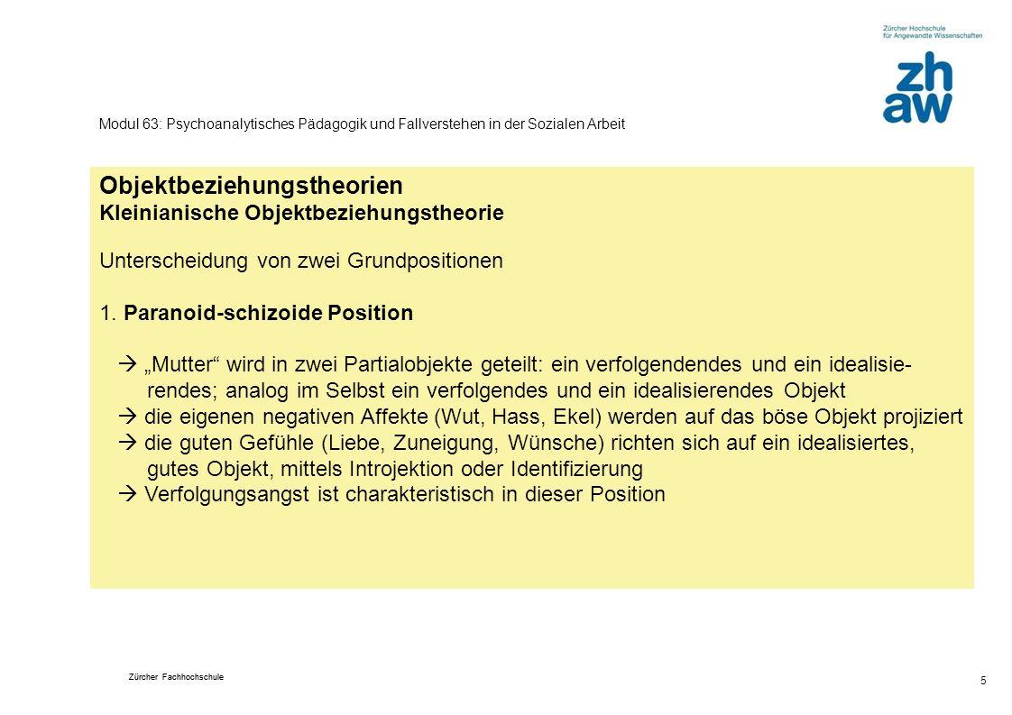 Zürcher Fachhochschule 5 Modul 63: Psychoanalytisches Pädagogik und Fallverstehen in der Sozialen Arbeit Objektbeziehungstheorien Kleinianische Objekt