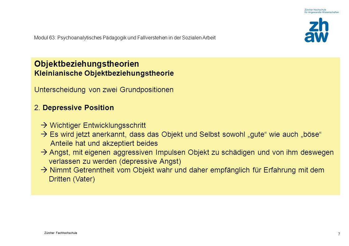 Zürcher Fachhochschule 7 Modul 63: Psychoanalytisches Pädagogik und Fallverstehen in der Sozialen Arbeit Objektbeziehungstheorien Kleinianische Objektbeziehungstheorie Unterscheidung von zwei Grundpositionen 2.