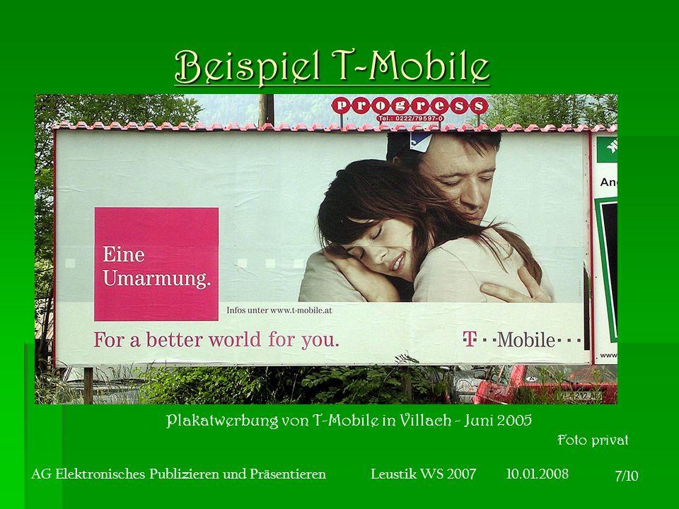 7/10 Beispiel T-Mobile Plakatwerbung von T-Mobile in Villach - Juni 2005 Foto privat AG Elektronisches Publizieren und Präsentieren Leustik WS 2007 10.01.2008