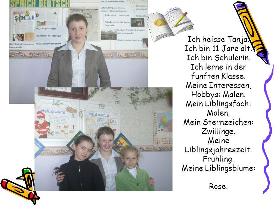 Ich heisse Tanja. Ich bin 11 Jare alt. Ich bin Schulerin. Ich lerne in der funften Klasse. Meine Interessen, Hobbys: Malen. Mein Liblingsfach: Malen.