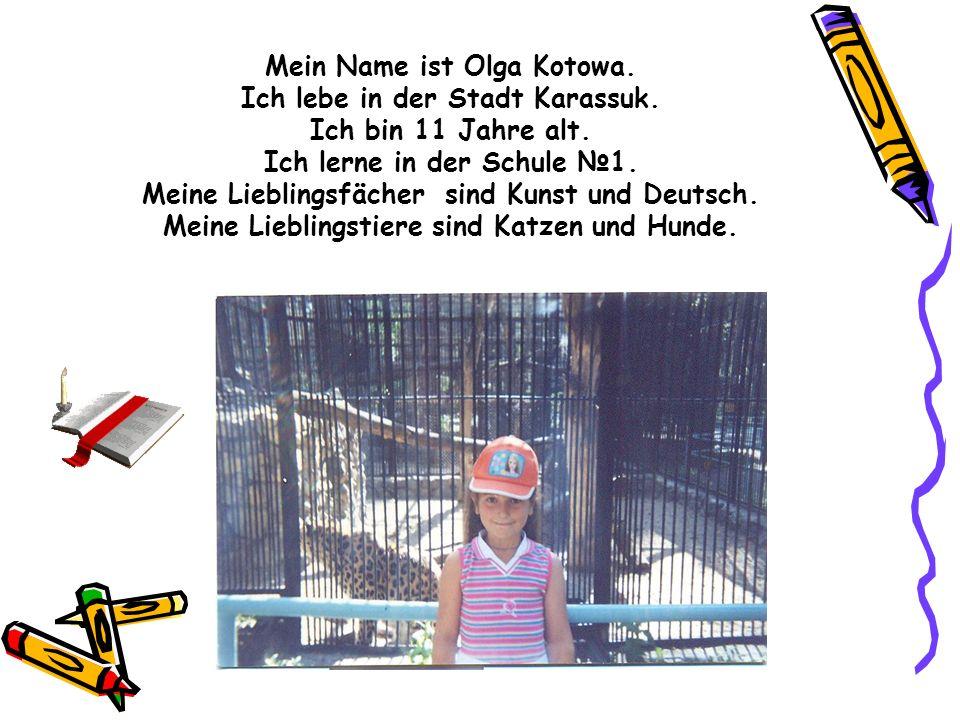 Mein Name ist Olga Kotowa. Ich lebe in der Stadt Karassuk. Ich bin 11 Jahre alt. Ich lerne in der Schule 1. Meine Lieblingsfächer sind Kunst und Deuts