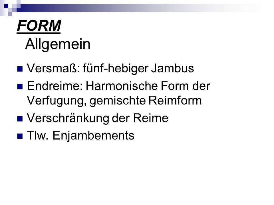 FORM Allgemein Versmaß: fünf-hebiger Jambus Endreime: Harmonische Form der Verfugung, gemischte Reimform Verschränkung der Reime Tlw. Enjambements