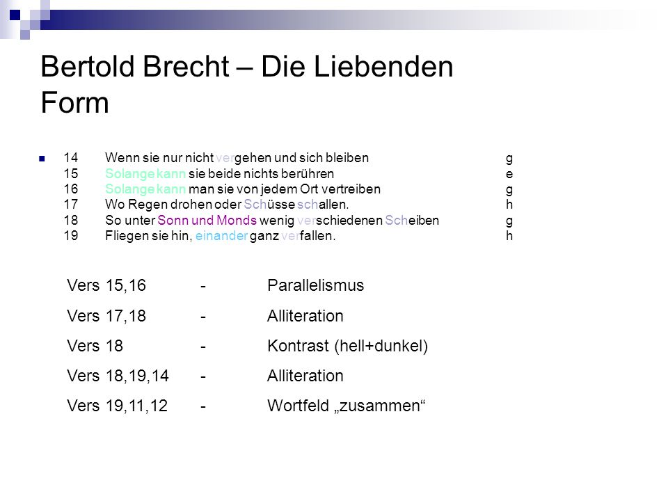 Bertold Brecht – Die Liebenden Form 14Wenn sie nur nicht vergehen und sich bleibeng 15Solange kann sie beide nichts berührene 16Solange kann man sie v