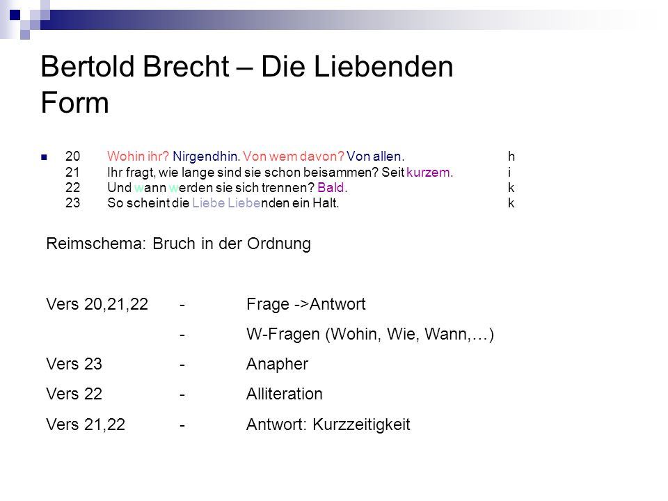 Bertold Brecht – Die Liebenden Form 20Wohin ihr? Nirgendhin. Von wem davon? Von allen.h 21Ihr fragt, wie lange sind sie schon beisammen? Seit kurzem.i