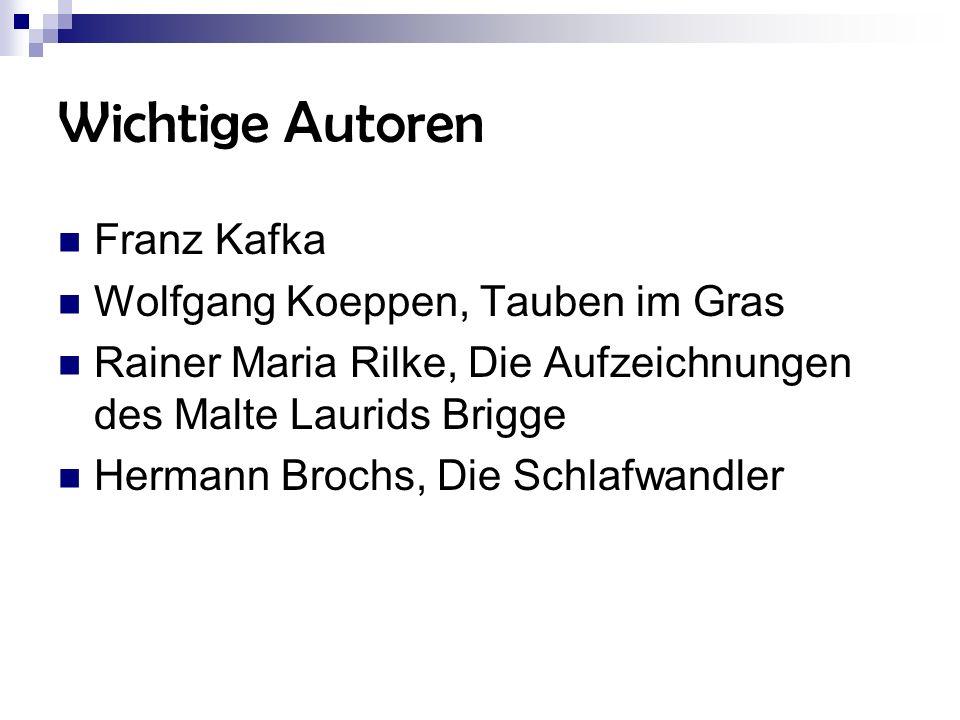 Wichtige Autoren Franz Kafka Wolfgang Koeppen, Tauben im Gras Rainer Maria Rilke, Die Aufzeichnungen des Malte Laurids Brigge Hermann Brochs, Die Schl