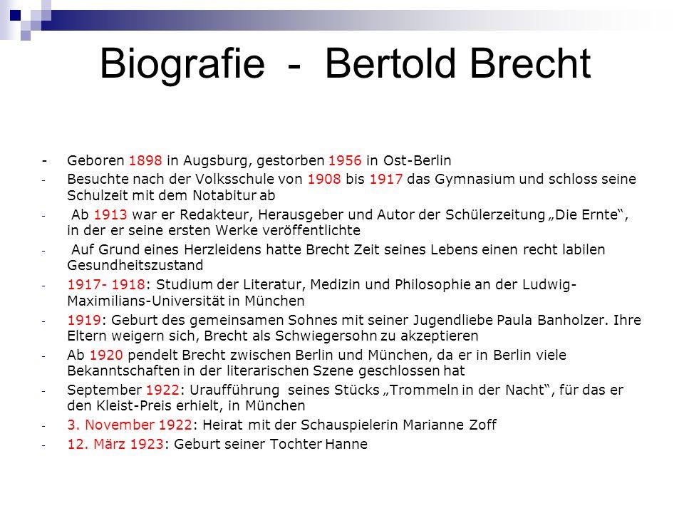 Biografie - Bertold Brecht - Geboren 1898 in Augsburg, gestorben 1956 in Ost-Berlin - Besuchte nach der Volksschule von 1908 bis 1917 das Gymnasium un
