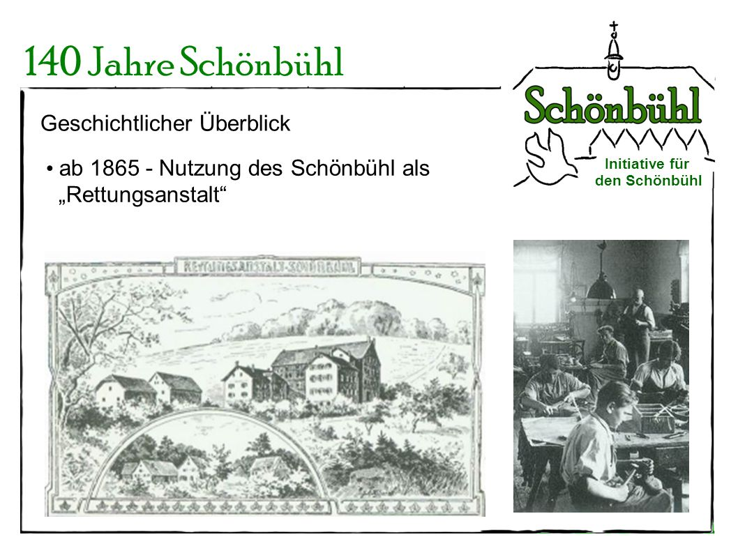Initiative für den Schönbühl 140 Jahre Schönbühl bis zu 80 Heimbewohner Ausbildung statt Untersuchungshaft Schließung im Jahr 2002 - aus Geldmangel und geringem Bedarf