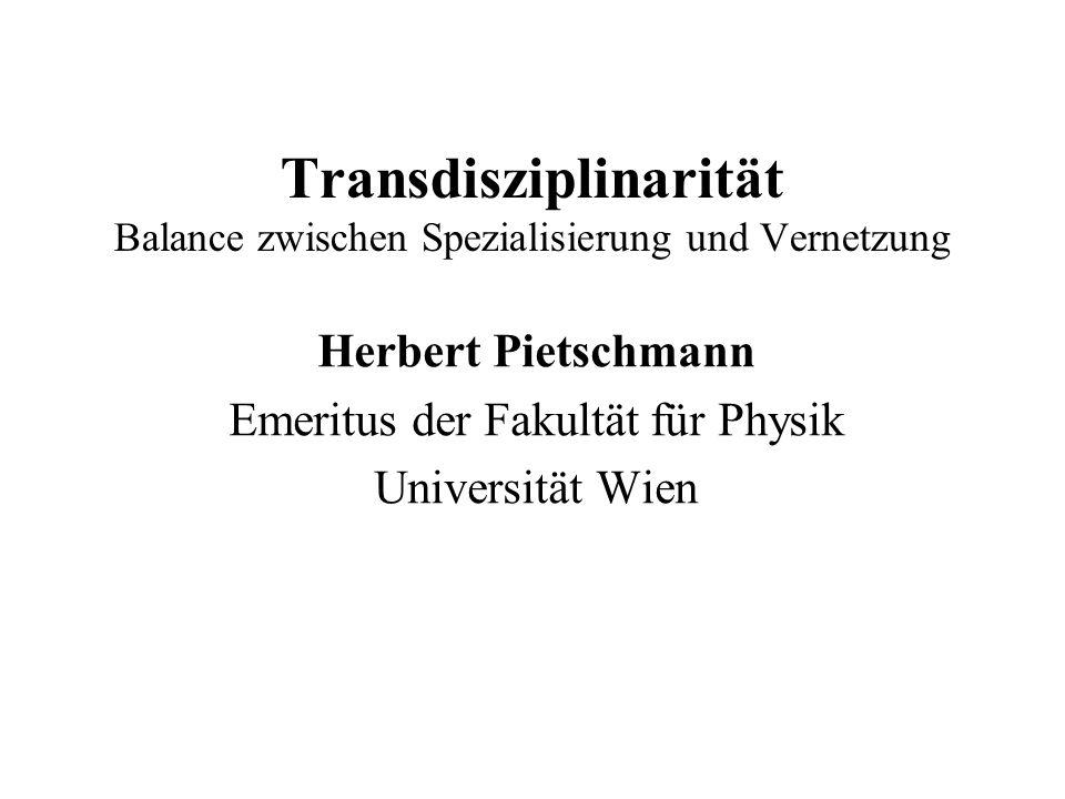 Transdisziplinarität Balance zwischen Spezialisierung und Vernetzung Herbert Pietschmann Emeritus der Fakultät für Physik Universität Wien