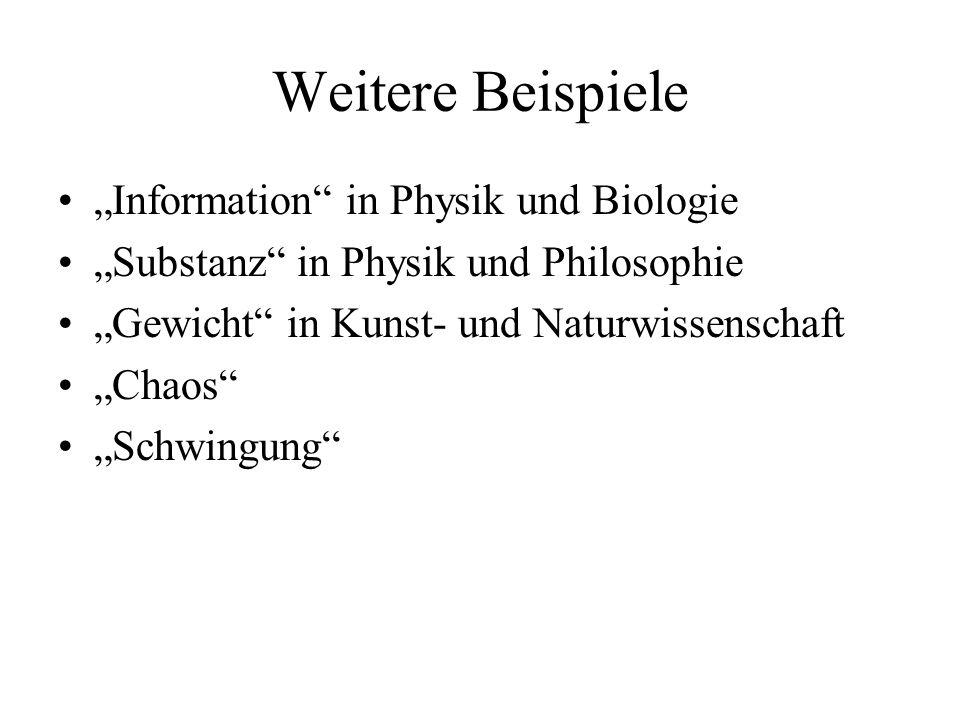 Weitere Beispiele Information in Physik und Biologie Substanz in Physik und Philosophie Gewicht in Kunst- und Naturwissenschaft Chaos Schwingung