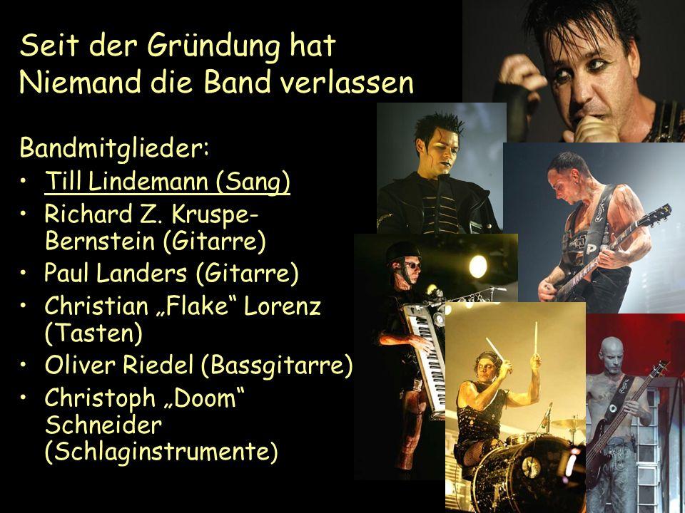 Seit der Gründung hat Niemand die Band verlassen Bandmitglieder: Till Lindemann (Sang) Richard Z. Kruspe- Bernstein (Gitarre) Paul Landers (Gitarre) C