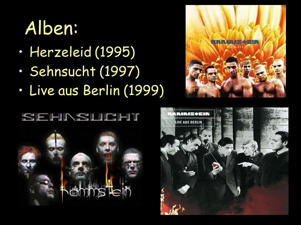 Alben: Herzeleid (1995) Sehnsucht (1997) Live aus Berlin (1999)