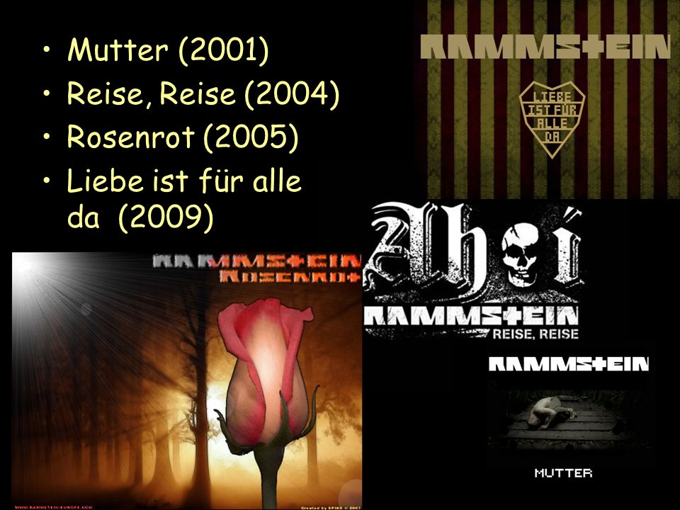 Mutter (2001) Reise, Reise (2004) Rosenrot (2005) Liebe ist für alle da (2009)