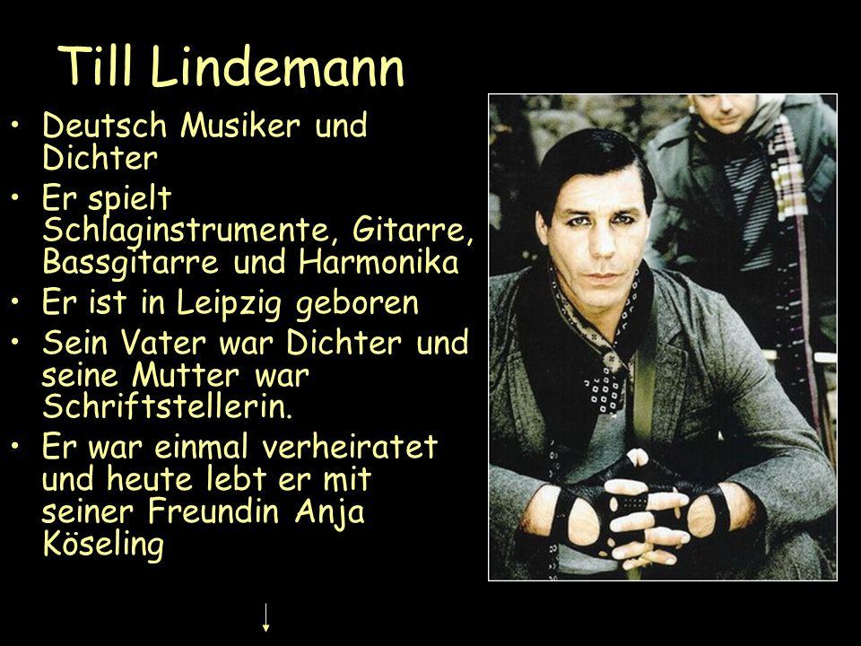 Till Lindemann Deutsch Musiker und Dichter Er spielt Schlaginstrumente, Gitarre, Bassgitarre und Harmonika Er ist in Leipzig geboren Sein Vater war Di