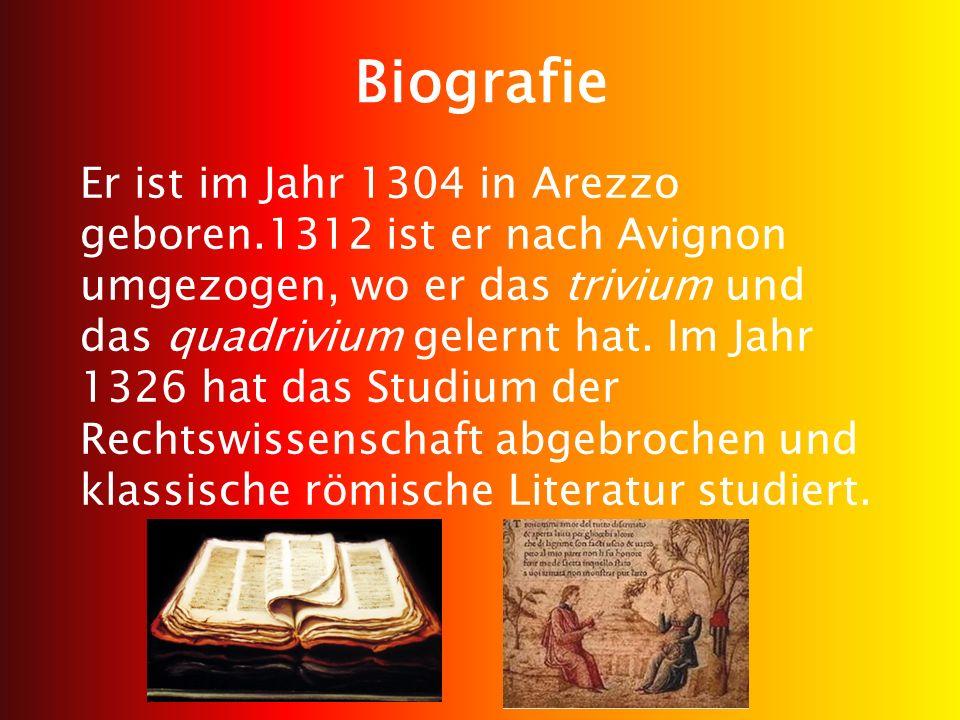 Biografie Er ist im Jahr 1304 in Arezzo geboren.1312 ist er nach Avignon umgezogen, wo er das trivium und das quadrivium gelernt hat.