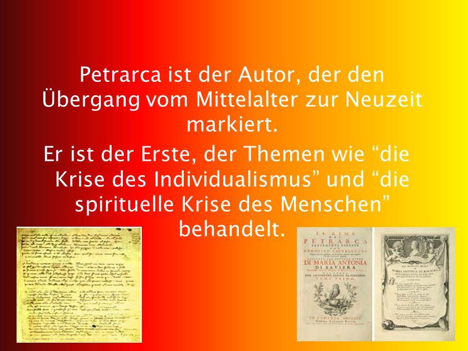 Petrarca ist der Autor, der den Übergang vom Mittelalter zur Neuzeit markiert.