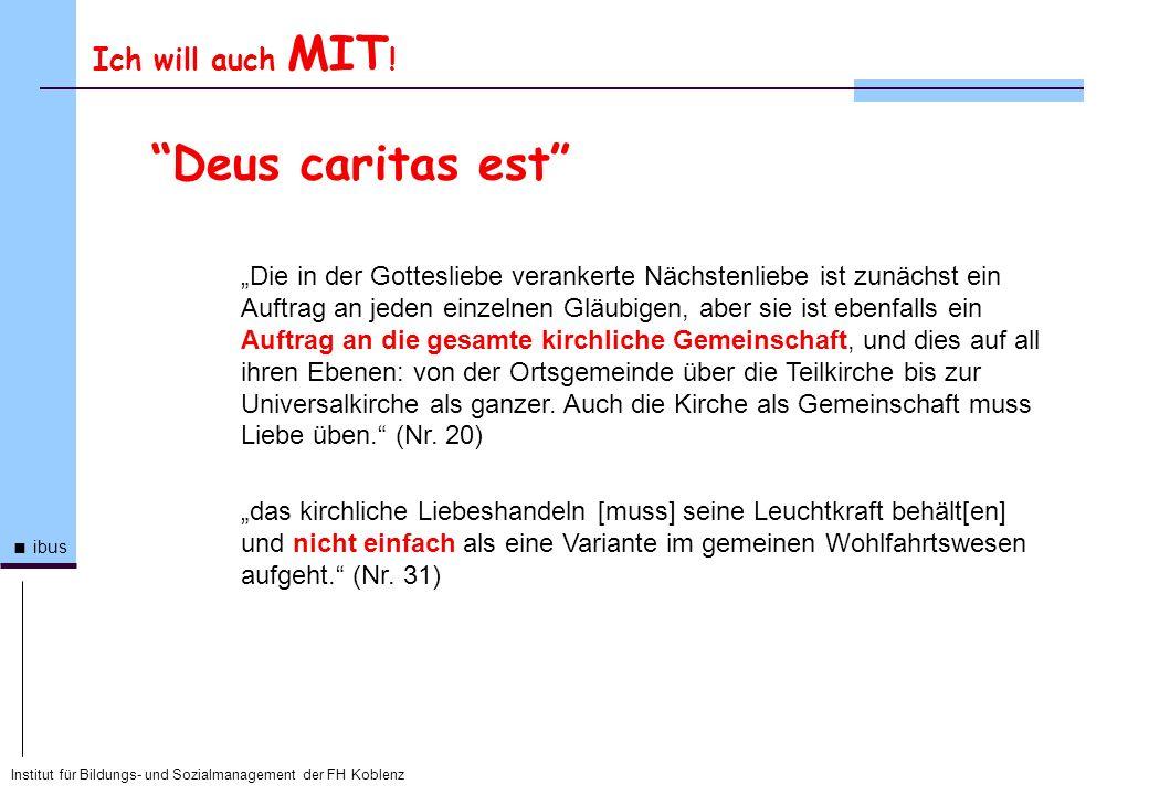 Institut für Bildungs- und Sozialmanagement der FH Koblenz ibus Deus caritas est Die in der Gottesliebe verankerte Nächstenliebe ist zunächst ein Auft