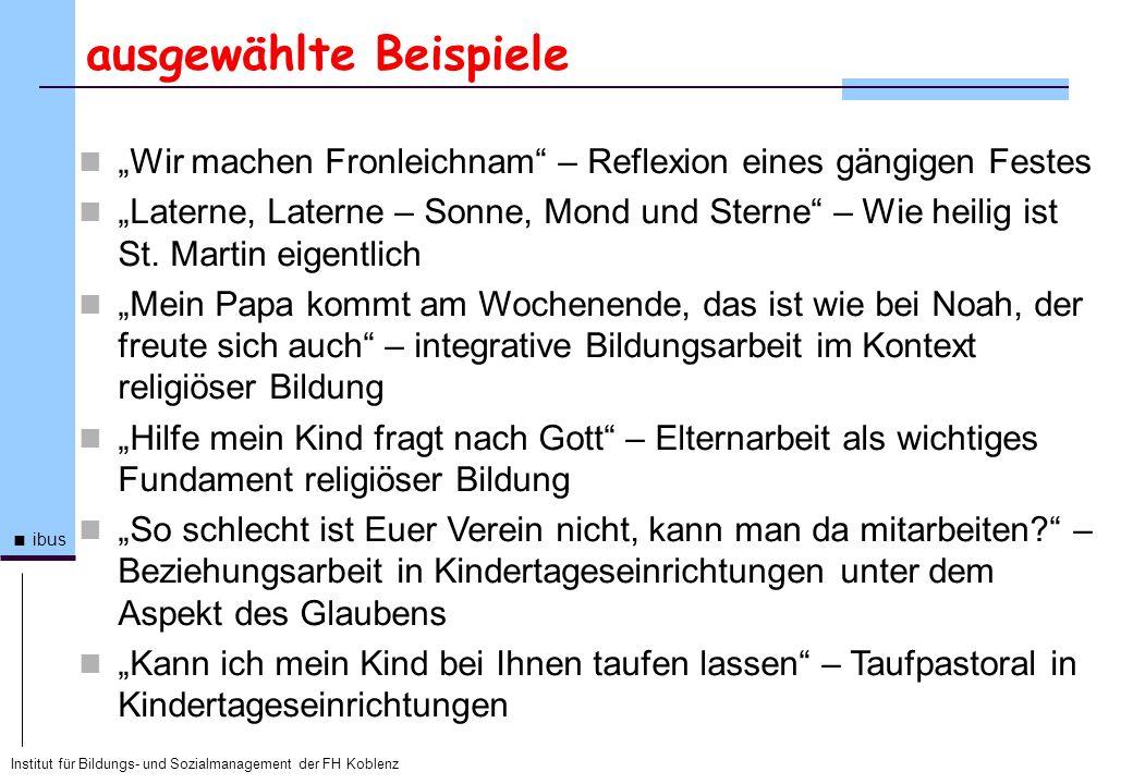 Institut für Bildungs- und Sozialmanagement der FH Koblenz ibus ausgewählte Beispiele Wir machen Fronleichnam – Reflexion eines gängigen Festes Latern