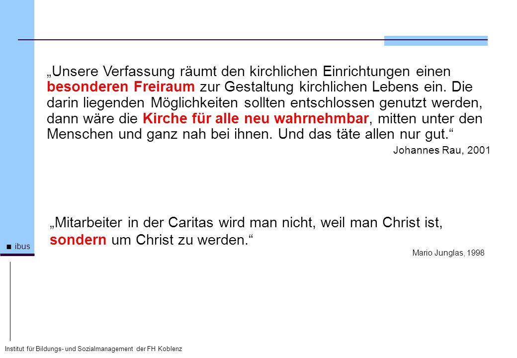 Institut für Bildungs- und Sozialmanagement der FH Koblenz ibus Unsere Verfassung räumt den kirchlichen Einrichtungen einen besonderen Freiraum zur Ge