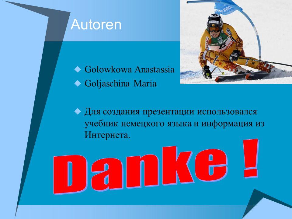 Autorеn Golowkowa Anastassia Goljaschina Maria Для создания презентации использовался учебник немецкого языка и информация из Интернета.