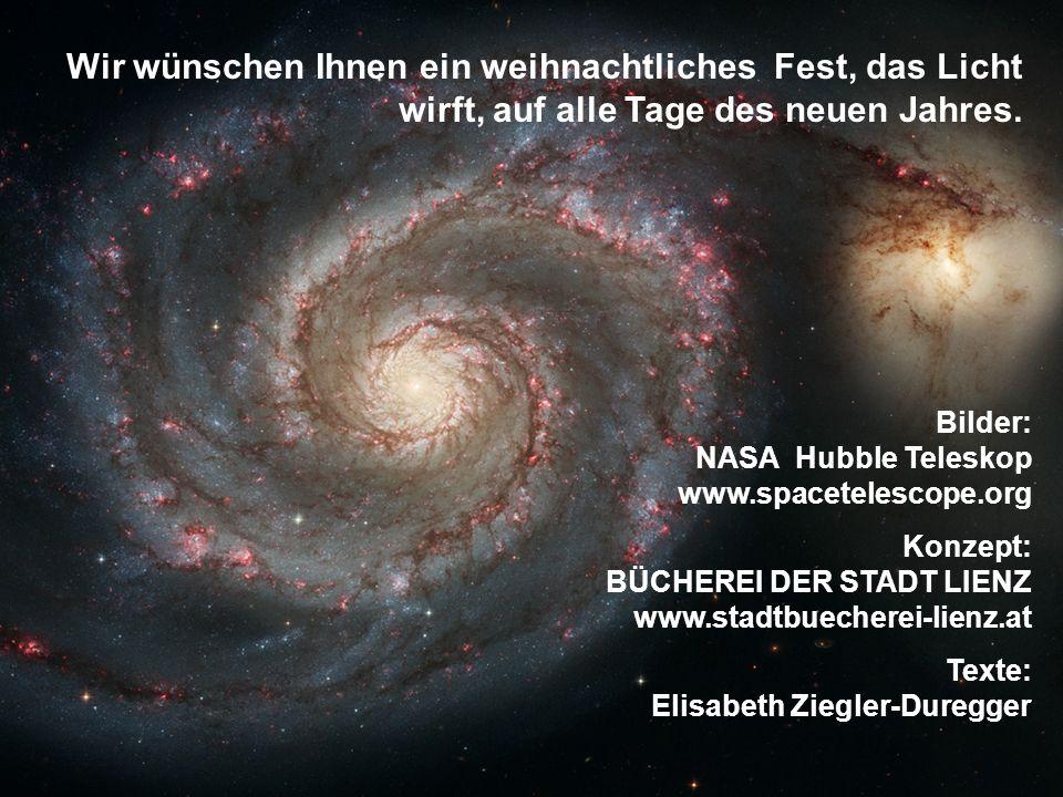 Bilder: NASA Hubble Teleskop www.spacetelescope.org Konzept: BÜCHEREI DER STADT LIENZ www.stadtbuecherei-lienz.at Texte: Elisabeth Ziegler-Duregger Wi