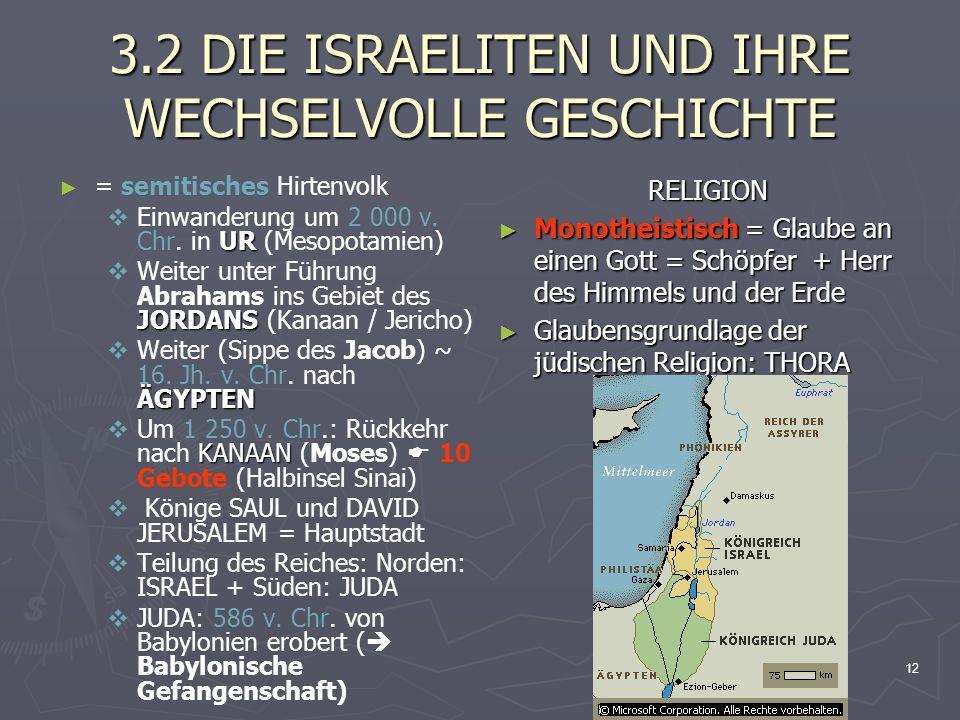 12 3.2 DIE ISRAELITEN UND IHRE WECHSELVOLLE GESCHICHTE = semitisches Hirtenvolk UR Einwanderung um 2 000 v. Chr. in UR (Mesopotamien) JORDANS Weiter u