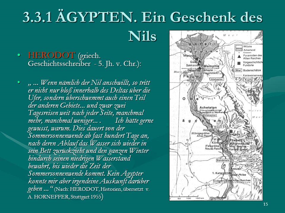15 3.3.1 ÄGYPTEN. Ein Geschenk des Nils HERODOT (griech. Geschichtsschreiber - 5. Jh. v. Chr.):HERODOT (griech. Geschichtsschreiber - 5. Jh. v. Chr.):