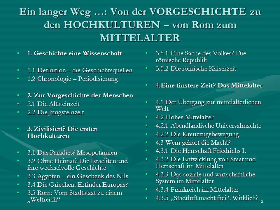 2 Ein langer Weg …: Von der VORGESCHICHTE zu den HOCHKULTUREN – von Rom zum MITTELALTER 1. Geschichte eine Wissenschaft1. Geschichte eine Wissenschaft