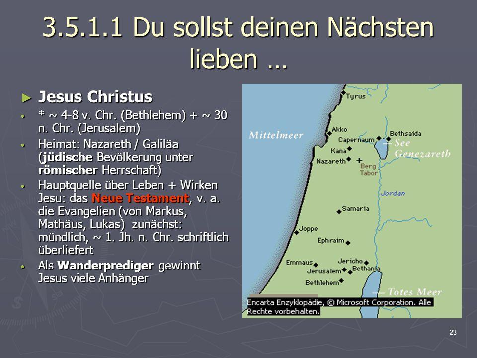 23 3.5.1.1 Du sollst deinen Nächsten lieben … Jesus Christus Jesus Christus * ~ 4-8 v. Chr. (Bethlehem) + ~ 30 n. Chr. (Jerusalem) * ~ 4-8 v. Chr. (Be