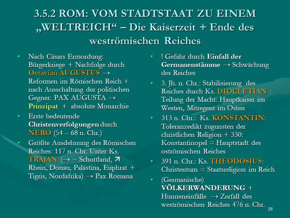 28 3.5.2 ROM: VOM STADTSTAAT ZU EINEM WELTREICH – Die Kaiserzeit + Ende des weströmischen Reiches Nach Cäsars Ermordung: Bürgerkriege + Nachfolge durc