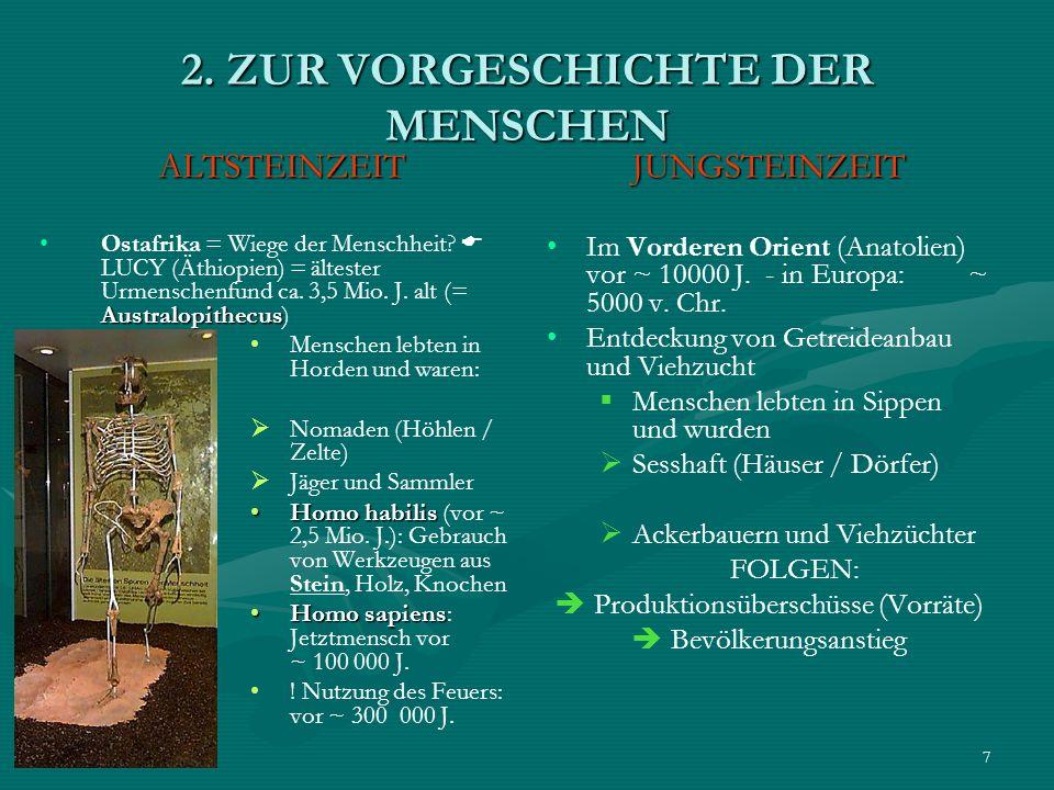 7 2. ZUR VORGESCHICHTE DER MENSCHEN ALTSTEINZEIT AustralopithecusOstafrika = Wiege der Menschheit? LUCY (Äthiopien) = ältester Urmenschenfund ca. 3,5