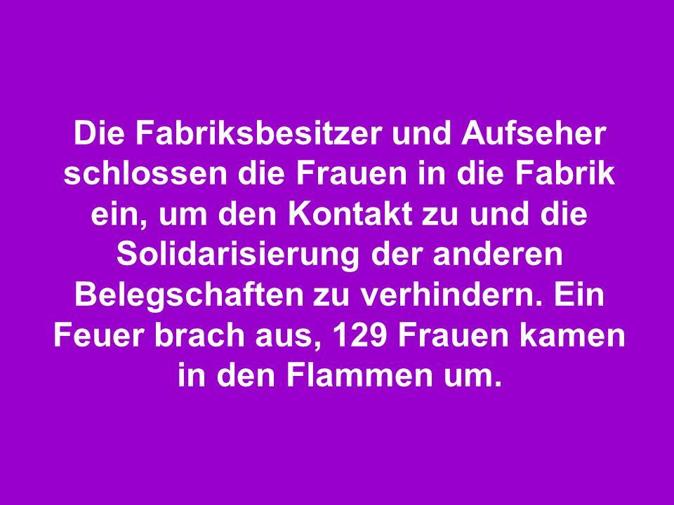 Die Fabriksbesitzer und Aufseher schlossen die Frauen in die Fabrik ein, um den Kontakt zu und die Solidarisierung der anderen Belegschaften zu verhindern.