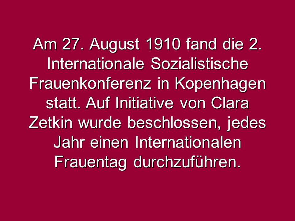 Am 27. August 1910 fand die 2. Internationale Sozialistische Frauenkonferenz in Kopenhagen statt.