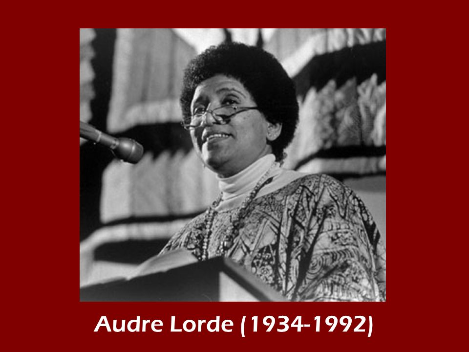 Audre Lorde ( )