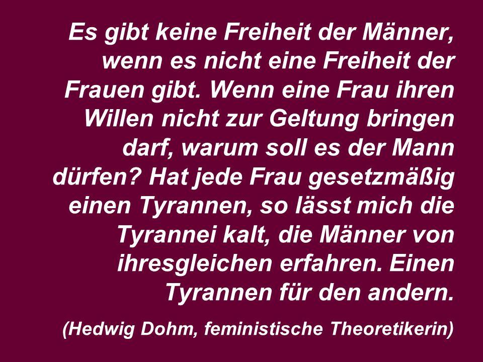 Es gibt keine Freiheit der Männer, wenn es nicht eine Freiheit der Frauen gibt.
