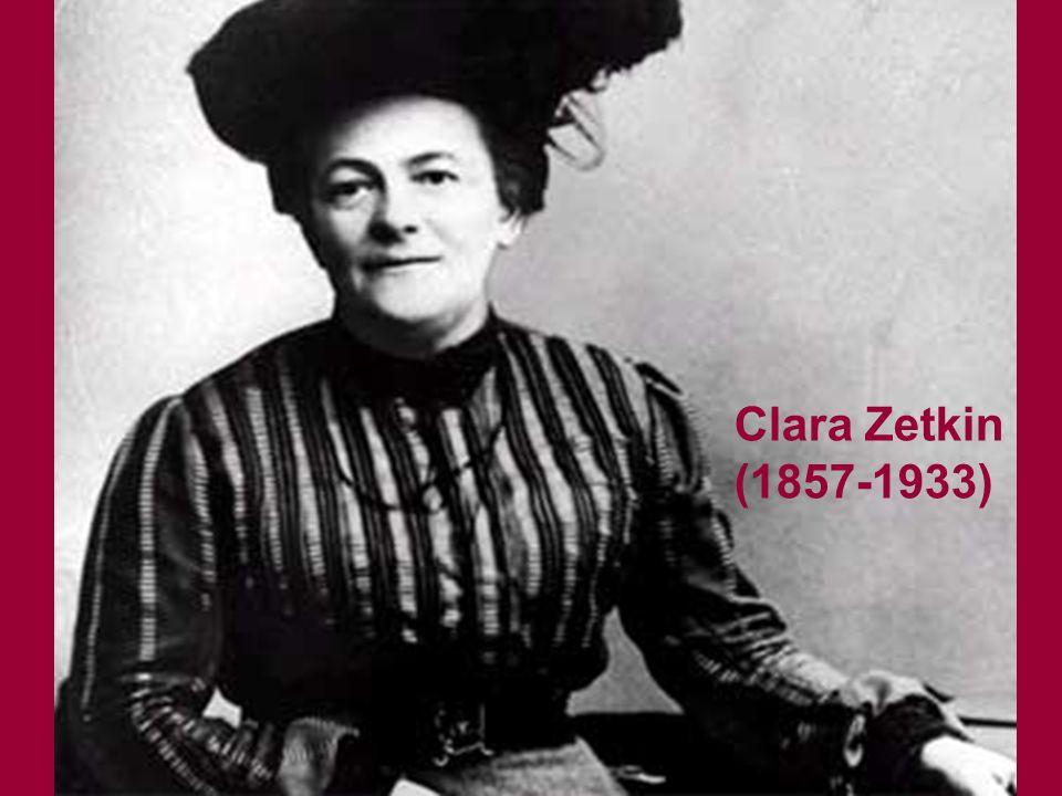 Clara Zetkin (1857-1933) 1911 erhoben die Frauen folgende Forderungen: * Wahlrecht * Arbeitsschutzgesetze, Mutter- und Kinderschutz * 8-Stunden-Tag * Gleicher Lohn für gleiche Arbeit * Mindestlöhne * Verhinderung des sich am Horizont bereits abzeichnenden 1.