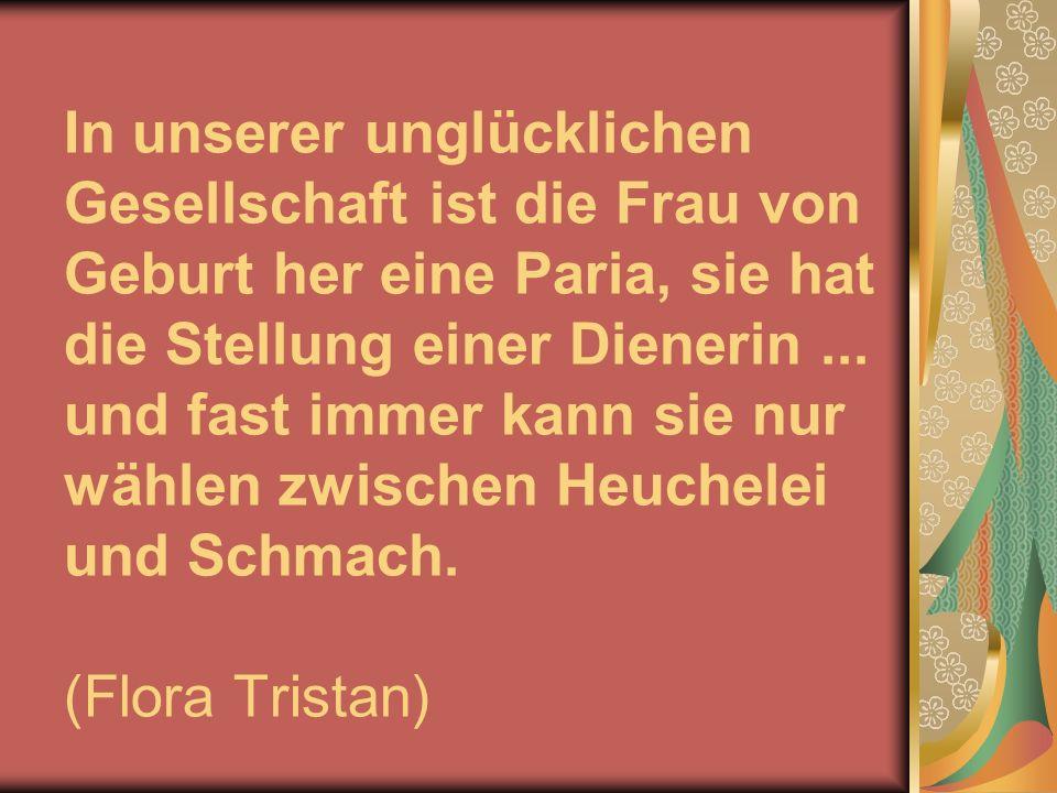 In unserer unglücklichen Gesellschaft ist die Frau von Geburt her eine Paria, sie hat die Stellung einer Dienerin...